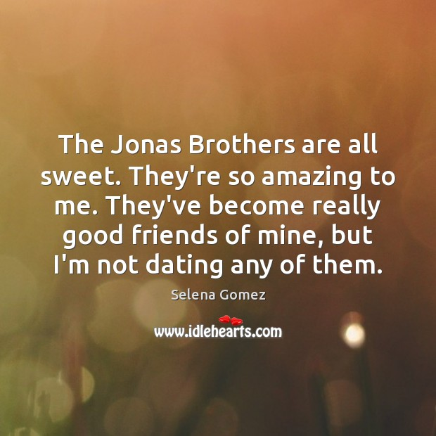 The Jonas Brothers are all sweet. They're so amazing to me. They've Image