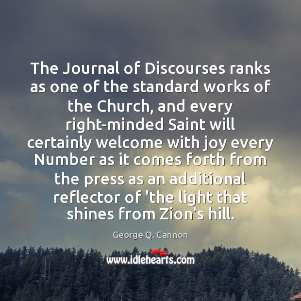 The Journal of Discourses ranks as one of the standard works of George Q. Cannon Picture Quote