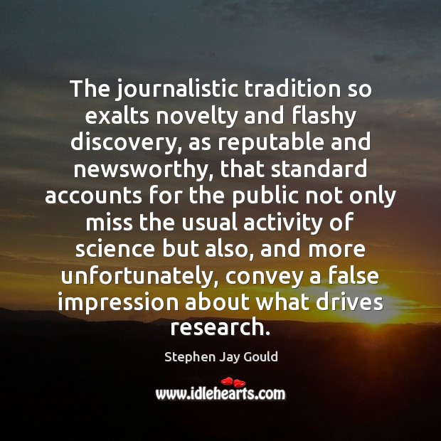The journalistic tradition so exalts novelty and flashy discovery, as reputable and Stephen Jay Gould Picture Quote