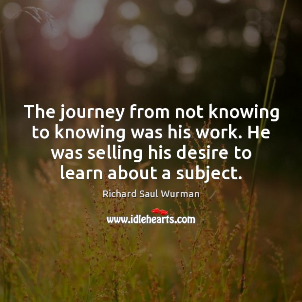 The journey from not knowing to knowing was his work. He was Image
