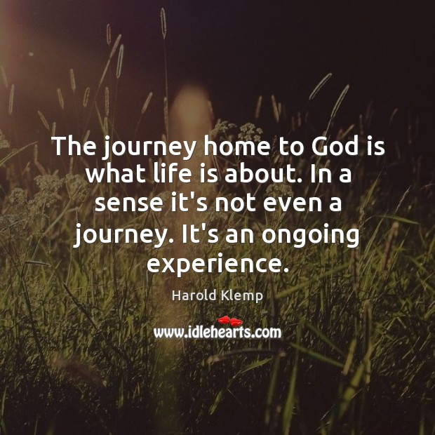 Image, The journey home to God is what life is about. In a