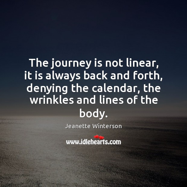 The journey is not linear, it is always back and forth, denying Jeanette Winterson Picture Quote