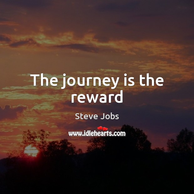 The journey is the reward Steve Jobs Picture Quote