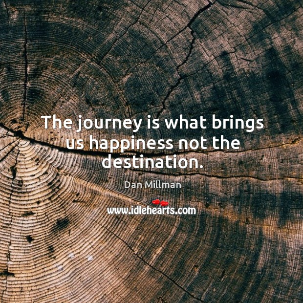 The journey is what brings us happiness not the destination. Image