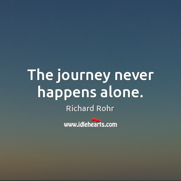 The journey never happens alone. Richard Rohr Picture Quote