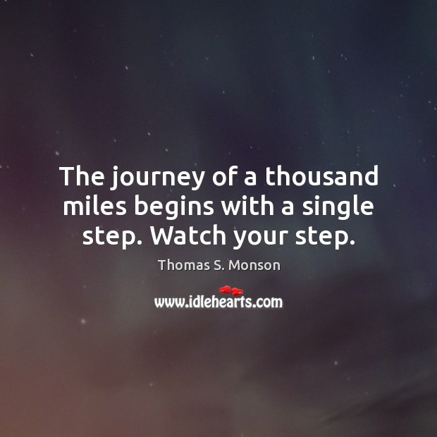 Image, The journey of a thousand miles begins with a single step. Watch your step.