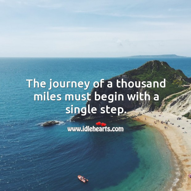 The journey of a thousand miles must begin with a single step. Image