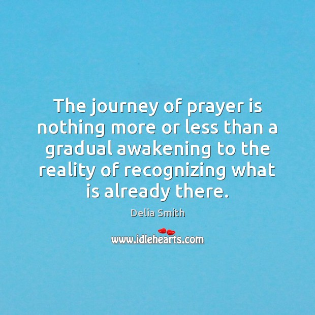The journey of prayer is nothing more or less than a gradual Awakening Quotes Image
