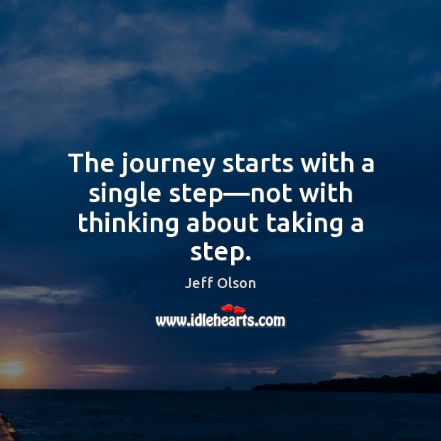 Image, The journey starts with a single step—not with thinking about taking a step.