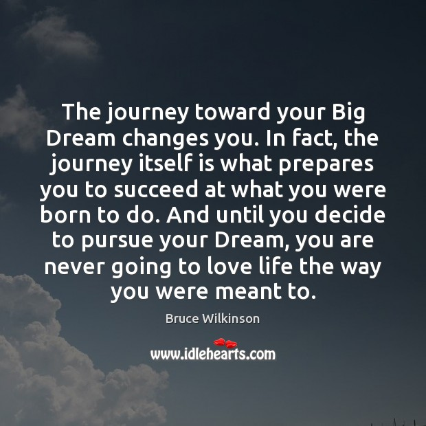Image, The journey toward your Big Dream changes you. In fact, the journey