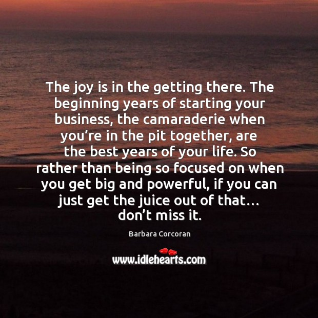 Image, The joy is in the getting there. The beginning years of starting your business