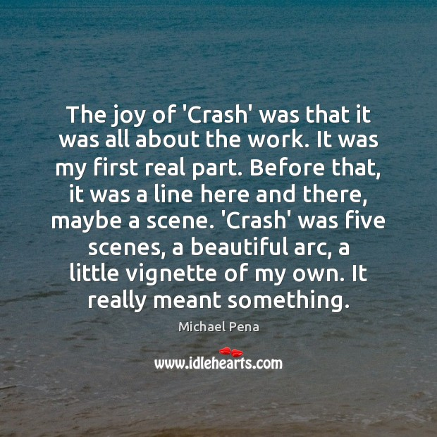 Image, The joy of 'Crash' was that it was all about the work.