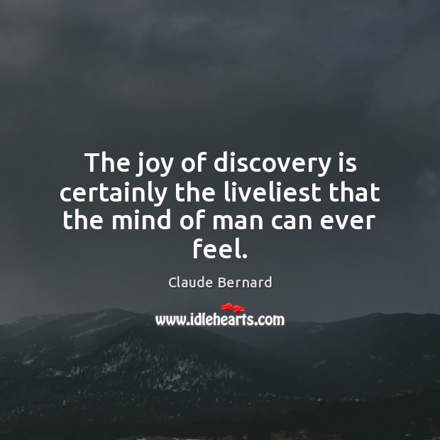 Image, The joy of discovery is certainly the liveliest that the mind of man can ever feel.