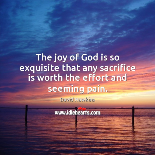 The joy of God is so exquisite that any sacrifice is worth the effort and seeming pain. Sacrifice Quotes Image