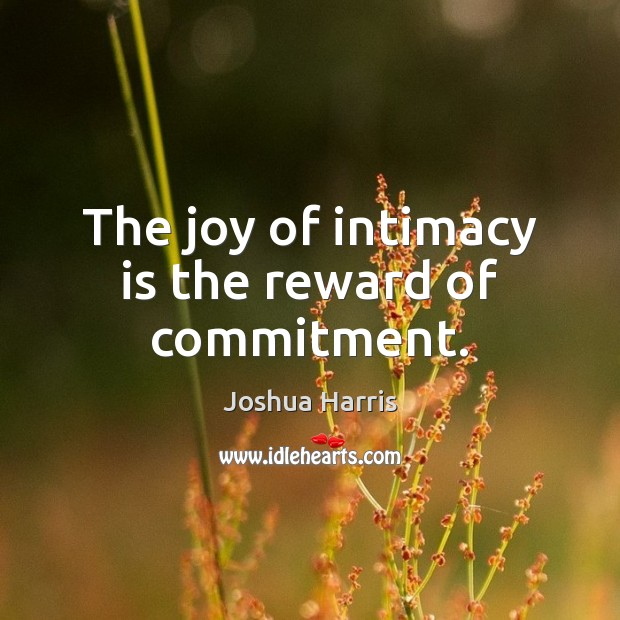 The joy of intimacy is the reward of commitment. Image