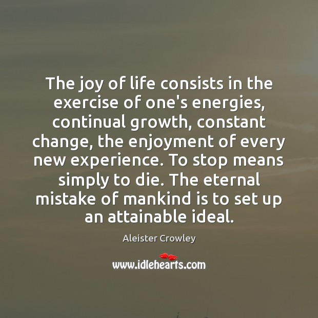 The joy of life consists in the exercise of one's energies, continual Image