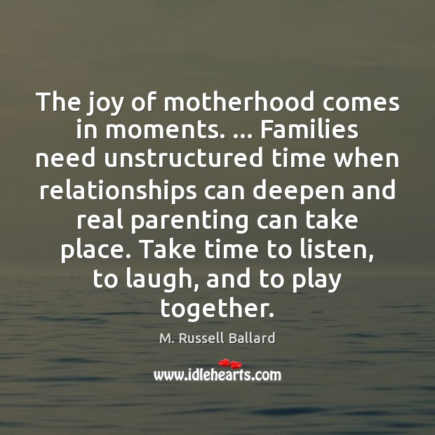 The joy of motherhood comes in moments. … Families need unstructured time when Image
