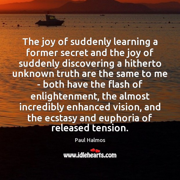 The joy of suddenly learning a former secret and the joy of Paul Halmos Picture Quote