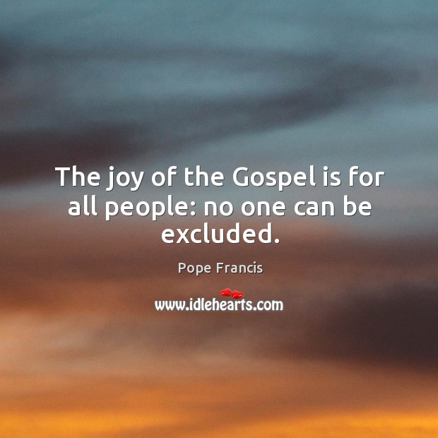 The joy of the Gospel is for all people: no one can be excluded. Image