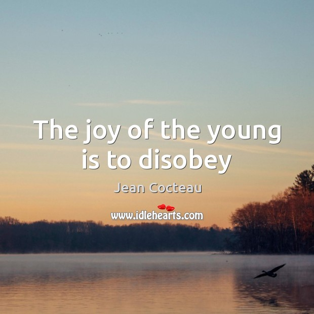 The joy of the young is to disobey Jean Cocteau Picture Quote