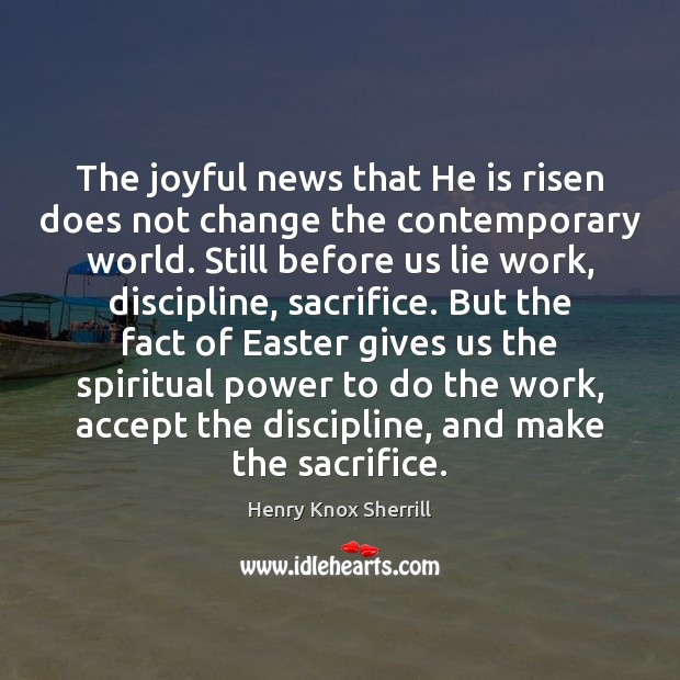 The joyful news that He is risen does not change the contemporary Easter Quotes Image
