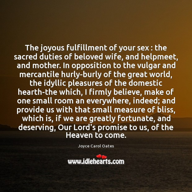 The joyous fulfillment of your sex : the sacred duties of beloved wife, Joyce Carol Oates Picture Quote