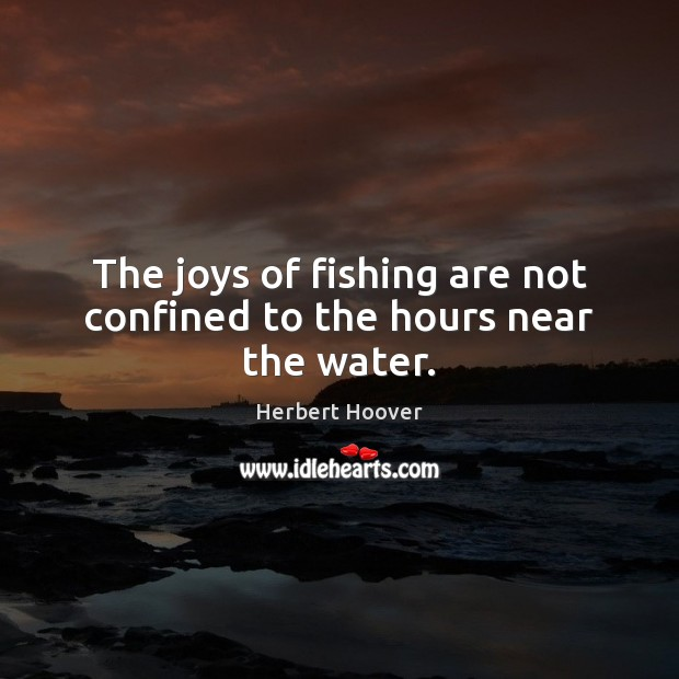 Image, The joys of fishing are not confined to the hours near the water.