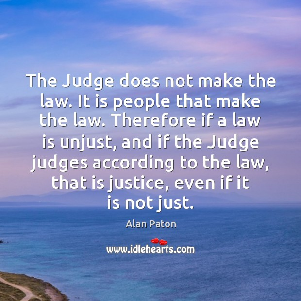 The Judge does not make the law. It is people that make Image