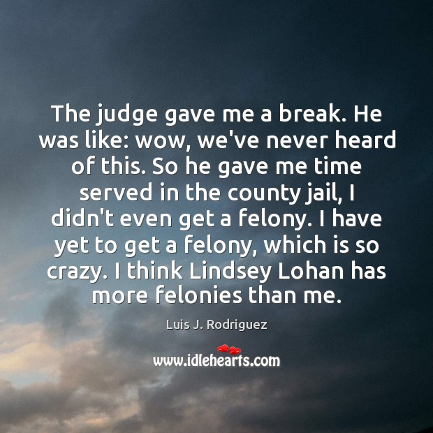The judge gave me a break. He was like: wow, we've never Image