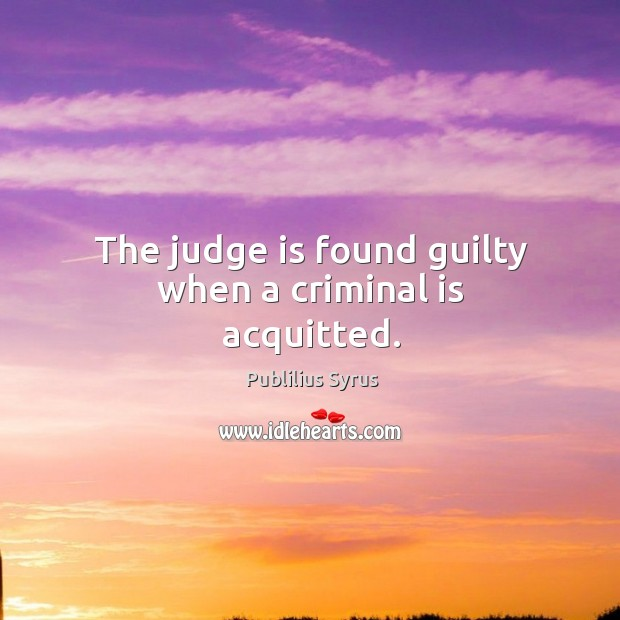 Image, The judge is found guilty when a criminal is acquitted.