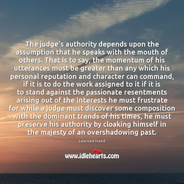 The judge's authority depends upon the assumption that he speaks with the Learned Hand Picture Quote