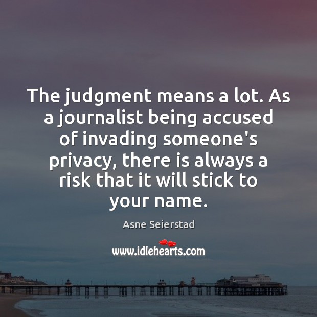 Image, The judgment means a lot. As a journalist being accused of invading