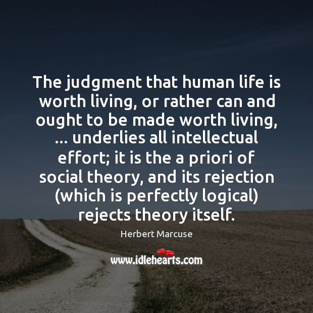The judgment that human life is worth living, or rather can and Herbert Marcuse Picture Quote