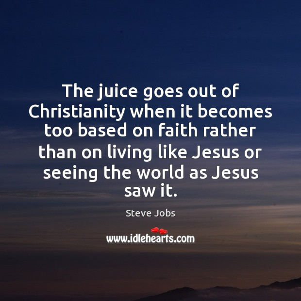 Image, The juice goes out of Christianity when it becomes too based on