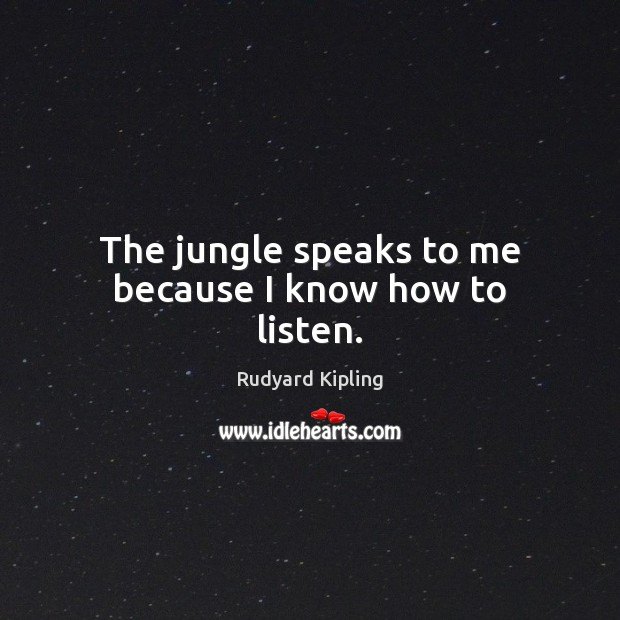 Image, The jungle speaks to me because I know how to listen.