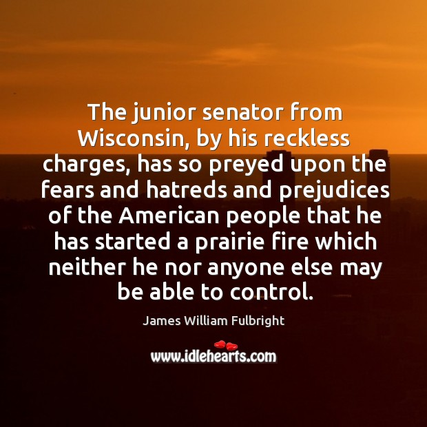 The junior senator from wisconsin, by his reckless charges Image