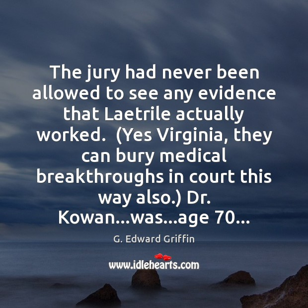 The jury had never been allowed to see any evidence that Laetrile G. Edward Griffin Picture Quote