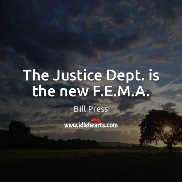 Image, The Justice Dept. is the new F.E.M.A.