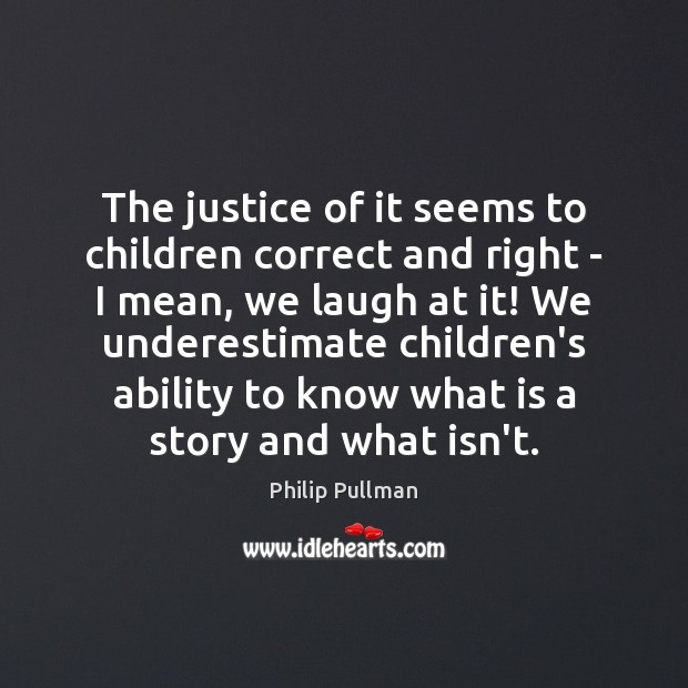 The justice of it seems to children correct and right – I Image