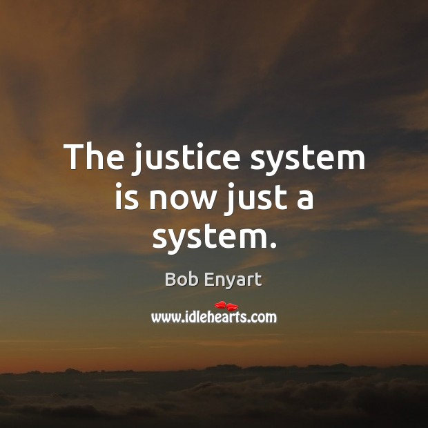Image, The justice system is now just a system.