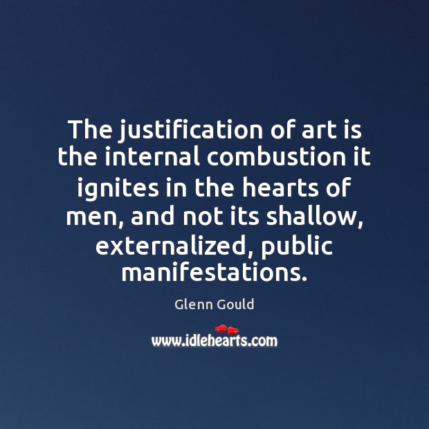 The justification of art is the internal combustion it ignites in the Image