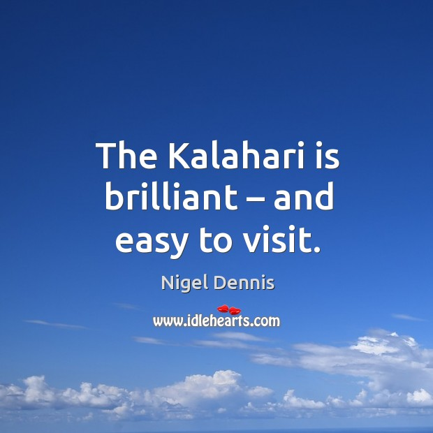 The kalahari is brilliant – and easy to visit. Image