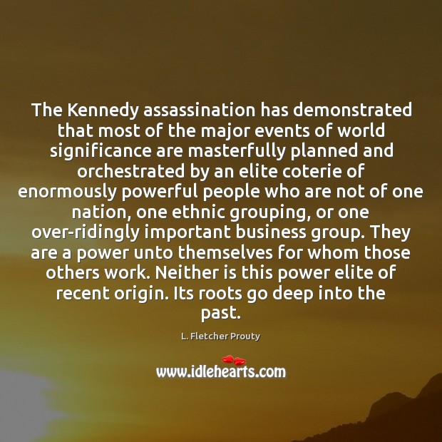 The Kennedy assassination has demonstrated that most of the major events of Image