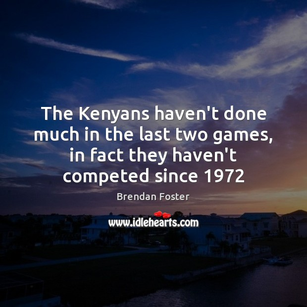 Image, The Kenyans haven't done much in the last two games, in fact