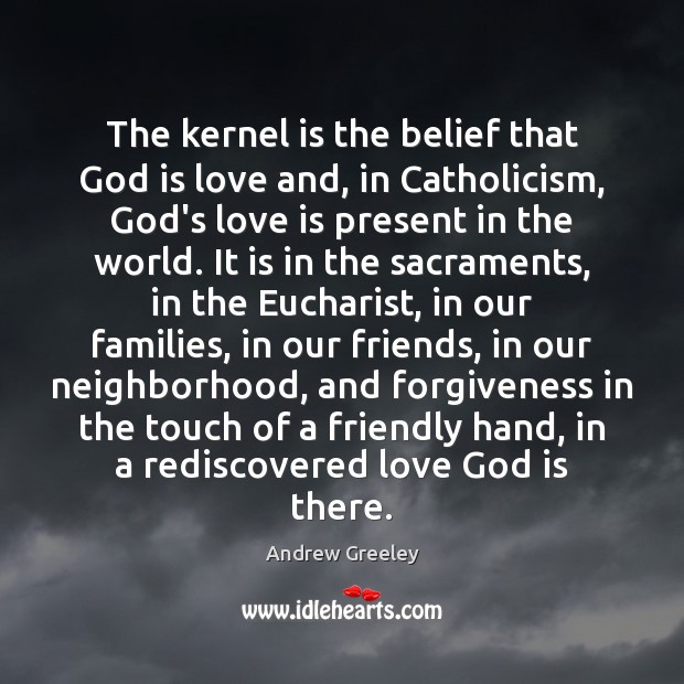 Image, The kernel is the belief that God is love and, in Catholicism,