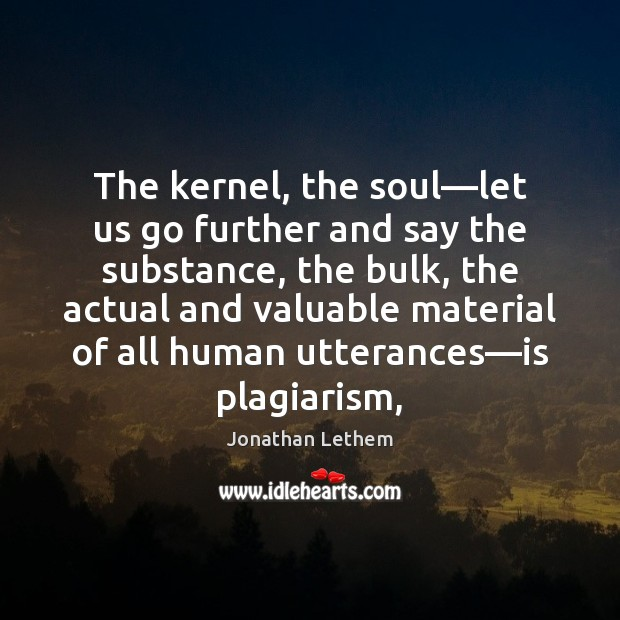 Image, The kernel, the soul—let us go further and say the substance,