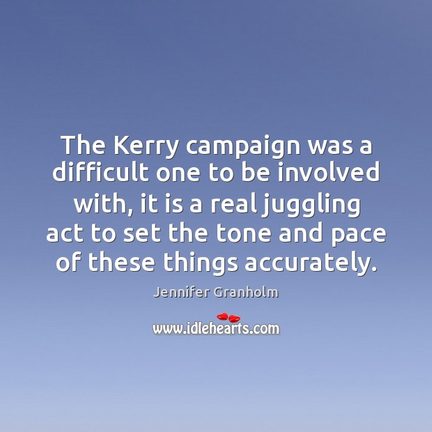 The Kerry campaign was a difficult one to be involved with, it Jennifer Granholm Picture Quote
