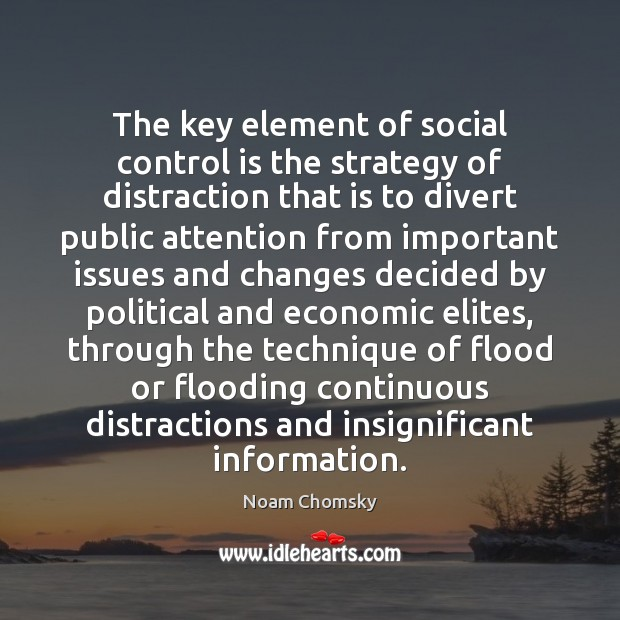 The key element of social control is the strategy of distraction that Noam Chomsky Picture Quote