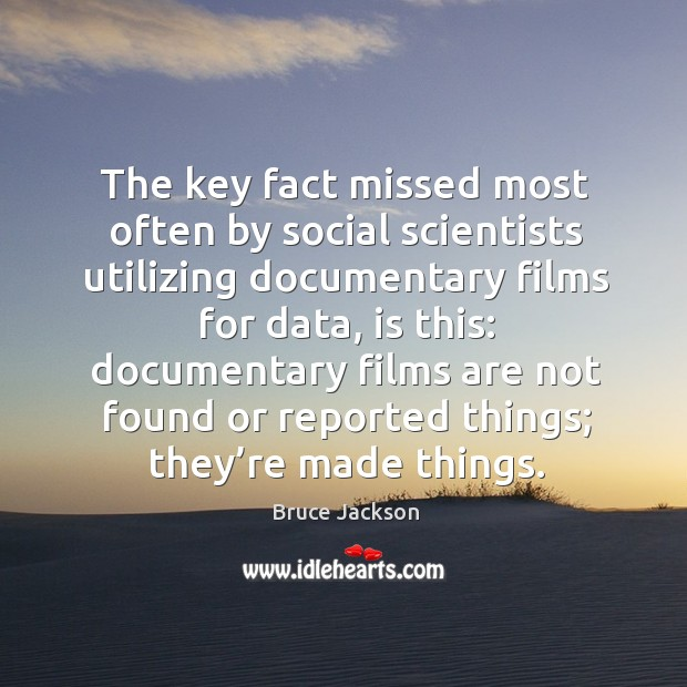 Image, The key fact missed most often by social scientists utilizing documentary films for data