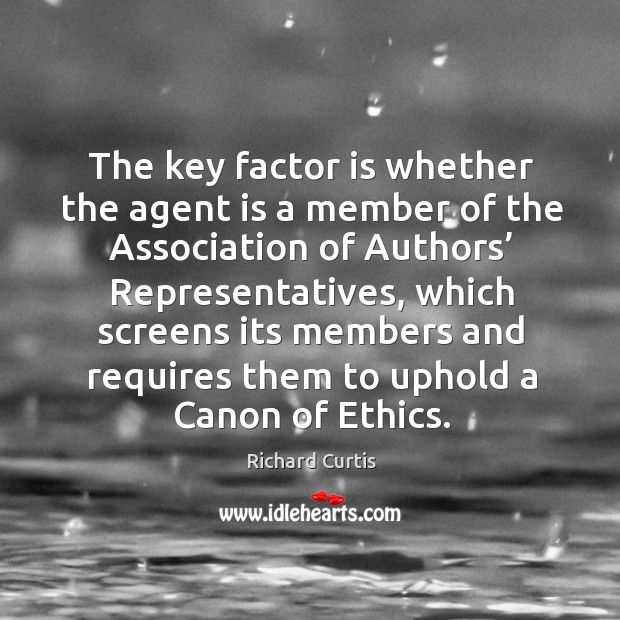 The key factor is whether the agent is a member of the association of authors' representatives Richard Curtis Picture Quote